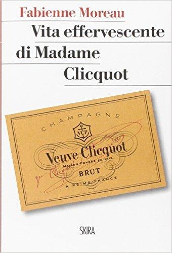 La vita effervescente di Madame Clicquot